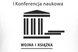 """Poznań Wydarzenie Nauka i Edukacja I Konferencja naukowa """"Wojna i książka"""""""