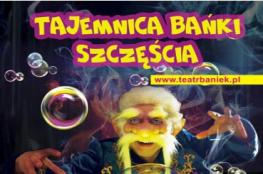 Katowice Wydarzenie Spektakl Teatr Baniek Mydlanych - Tajemnica bańki szczęścia