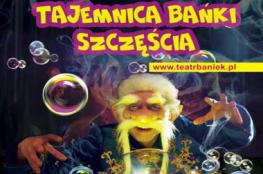 Warszawa Wydarzenie Spektakl Teatr Baniek Mydlanych - Tajemnica Bańki Szczęścia