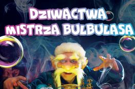 Gdynia Wydarzenie Spektakl Teatr Baniek Mydlanych - Dziwactwa Mistrza Bulbula
