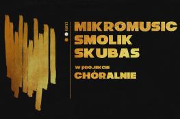 Warszawa Wydarzenie Koncert Chóralnie: Mikromusic, Smolik, Skubas, Chór UW