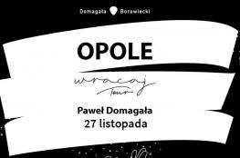 Opole Wydarzenie Koncert Paweł Domagała • Opole • #WracajTOUR