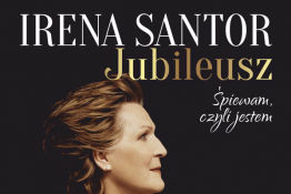 Bydgoszcz Wydarzenie Koncert IRENA SANTOR Jubileusz. Śpiewam, czyli jestem.